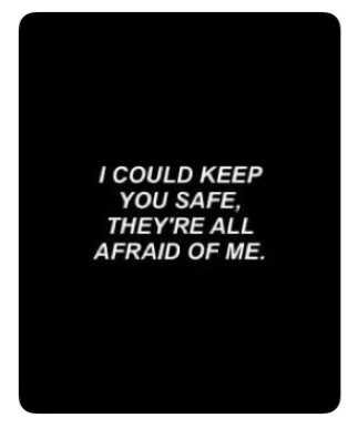 i could keep you safe theyre all afraid of me pinterest tumblr quote writing bold black white
