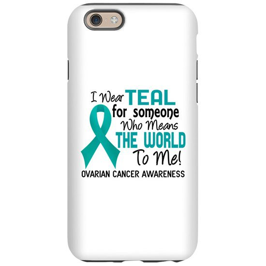 Ovarian Cancer MeansWorldToMe2 iPhone 6 Tough Case by AwarenessGiftBoutique - CafePress