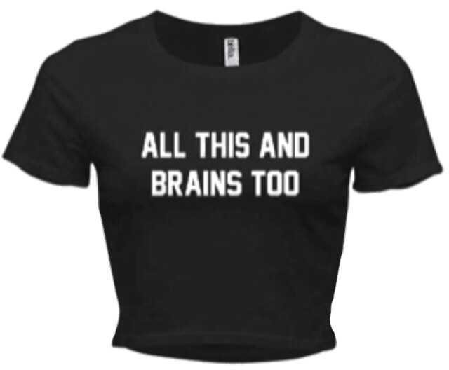 all this and brains too graphic tee t-shirt t shirt top black white writing handwriting font bold capital