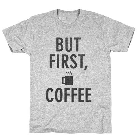 But First, Coffee T-Shirt   LookHUMAN