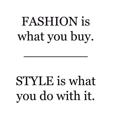 True quote about fashion and style. Lovely. Every lady shouls read this. Perfect quote.