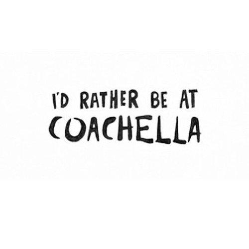 I'd Rather Be At Coachella Text